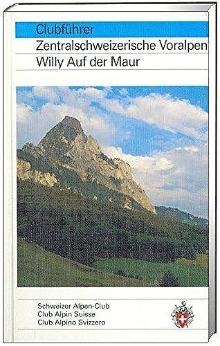 Zentralschweizerische Voralpen SAC Clubführer 9783859021464 Auf der Maur Schweizerische Alpen Club (SAC) SAC Clubführer  Klimmen-bergsport Noordoost- en Centraal Zwitserland