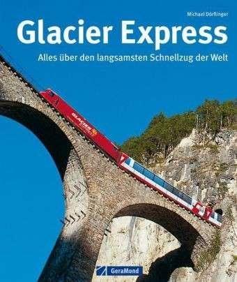 Glacier Express 9783862451548  GeraMond   Reisgidsen Zwitserland
