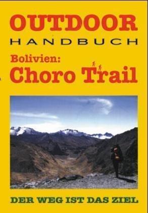 Bolivien: Choro Trail | wandelgids (Duitstalig) 9783893921799  Conrad Stein Verlag Outdoor - Der Weg ist das Ziel  Meerdaagse wandelroutes, Wandelgidsen Bolivia