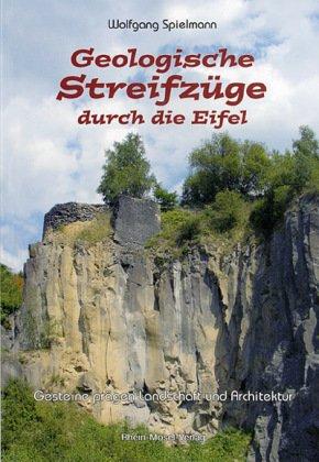 Geologische Streifzüge durch die Eifel 9783898010139 Wolfgang Spielmann Rhein-Mosel Verlag   Landeninformatie Eifel, Moezel, Rheinland-Pfalz