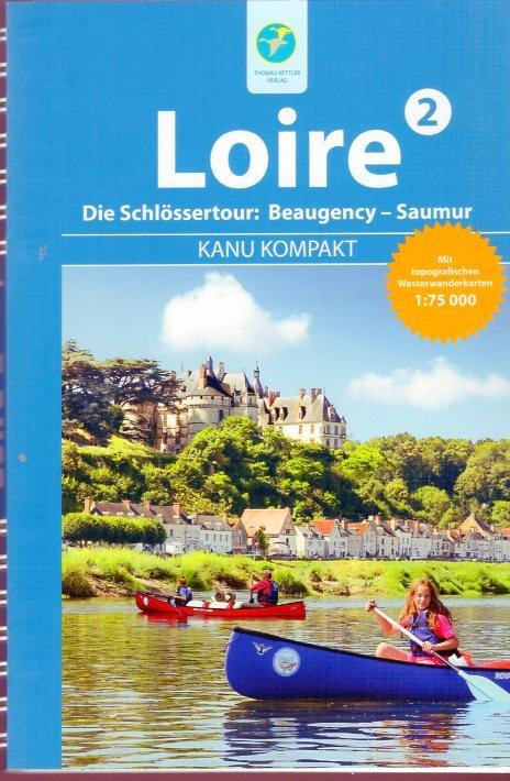 Kanu Kompakt Loire 2 9783934014602  Thomas Kettler   Watersportboeken Poitou, Tours, Orléans, Bourges