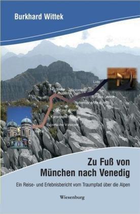 Zu Fuß von München nach Venedig 9783939518235 Burkhard Wittek Wiesenburg   Wandelgidsen Zwitserland en Oostenrijk (en Alpen als geheel)