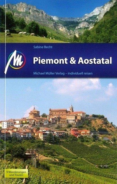 Piemont | reisgids Piemonte 9783956544514  Michael Müller Verlag   Reisgidsen, Wijnreisgidsen Aosta, Gran Paradiso, Turijn, Piemonte