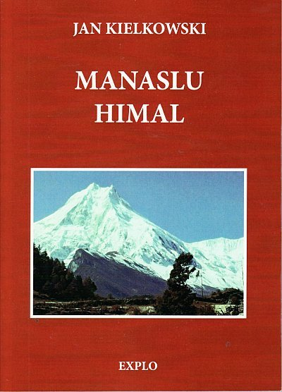 Manaslu Himal 9788379670062 Jan Kielkowski Explo Publishers   Klimmen-bergsport Nepal