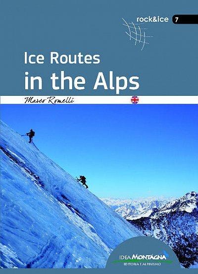 Ice Routes in the Alps 9788885468269  Idea Montagna   Klimmen-bergsport Zwitserland en Oostenrijk (en Alpen als geheel)