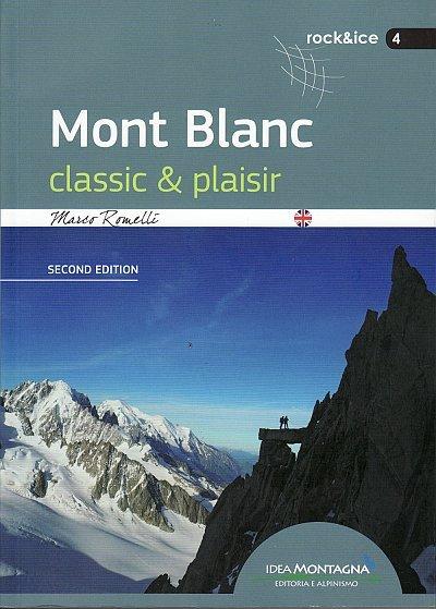 Mont Blanc: Classic & Plaisir 9788897299639 Marco Romelli Idea Montagna   Klimmen-bergsport Haute Savoie, Mont Blanc, Noord-Italië