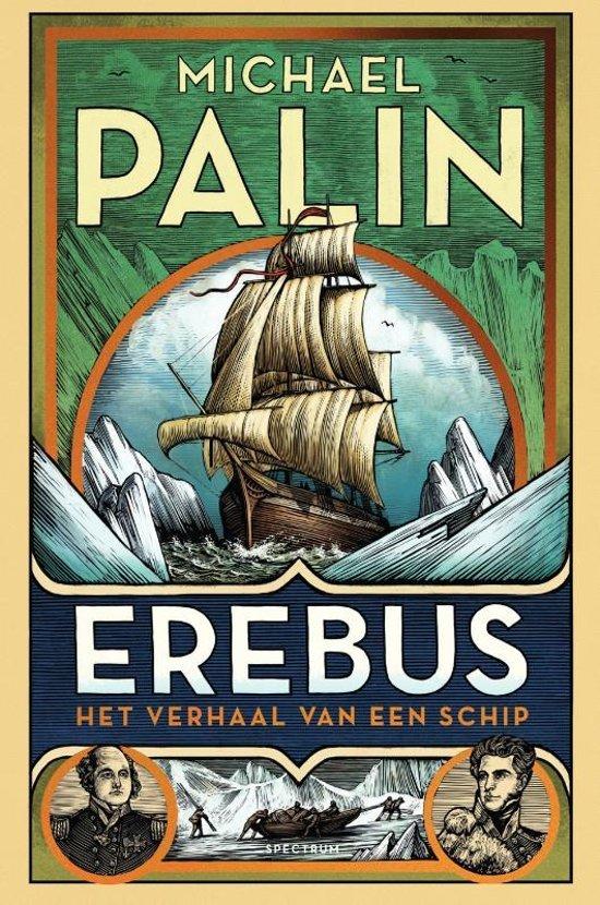 Erebus | Michael Palin 9789000359325 Michael Palin Spectrum   Historische reisgidsen, Reisverhalen Zeeën en oceanen