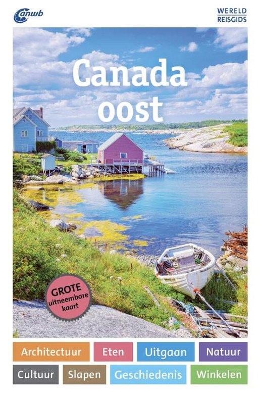 ANWB Wereldreisgids Canada, Oost 9789018041519  ANWB Wereldreisgidsen  Reisgidsen Canada ten oosten van de Rockies