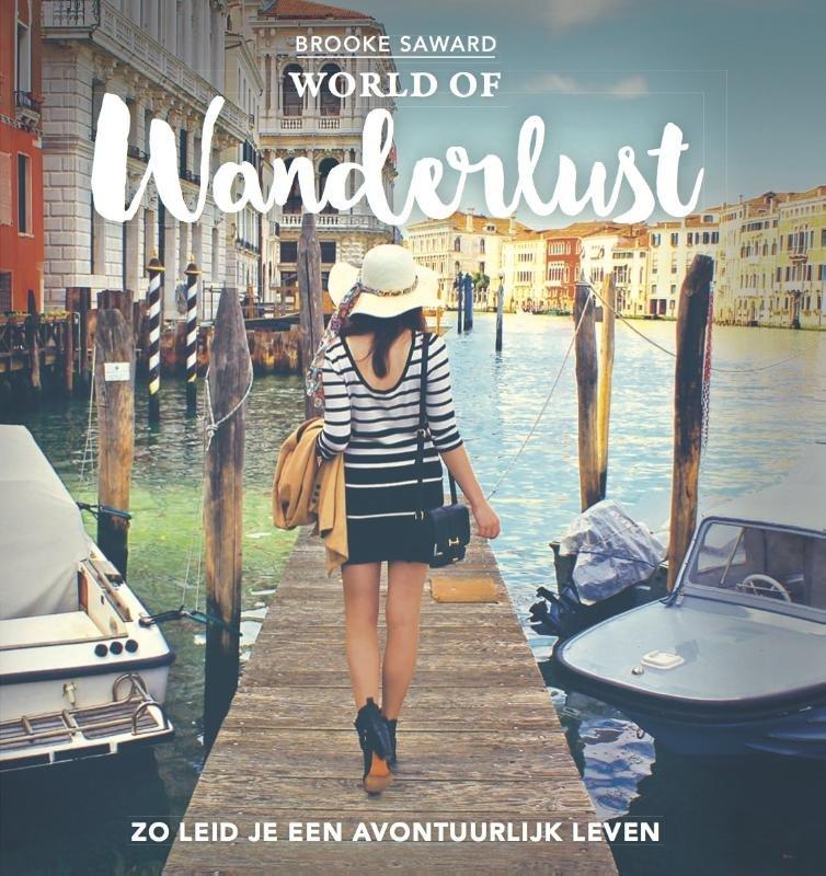 World of Wanderlust   Het boek van 's werelds beste reisblog 9789020678789 Brooke Saward Blossom Books   Reisgidsen Wereld als geheel