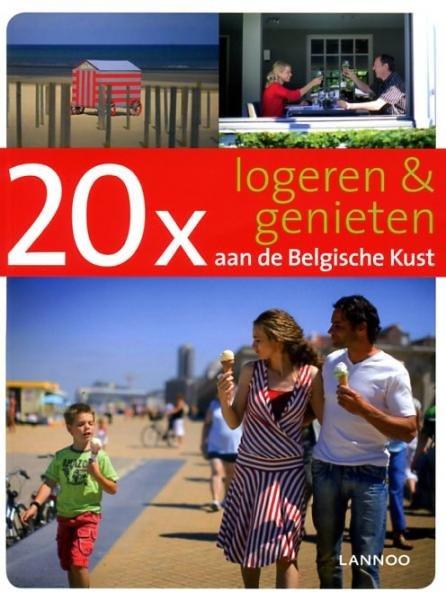 20x logeren en genieten aan de Belgische Kust 9789020987577  Lannoo   Reisgidsen Vlaanderen & Brussel