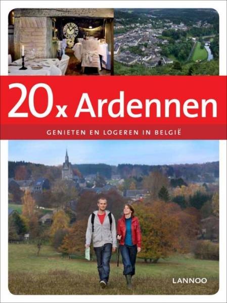 20x logeren + genieten in de Ardennen 9789020994926  Lannoo   Hotelgidsen Wallonië (Ardennen)
