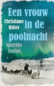 Een vrouw in de poolnacht | Christiane Ritter 9789021408958 Christiane Ritter Querido   Reisverhalen Spitsbergen, Jan Mayen, Noordpool
