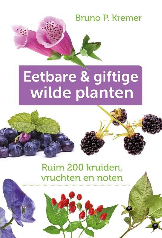 Eetbare & giftige wilde planten 9789021560625 Bruno P. Kremer Tirion Tirion Natuur  Natuurgidsen, Plantenboeken Europa