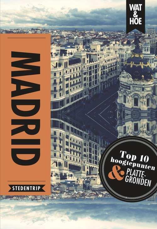 Wat & Hoe: Madrid 9789021567136  Kosmos Wat en Hoe Select  Reisgidsen Madrid