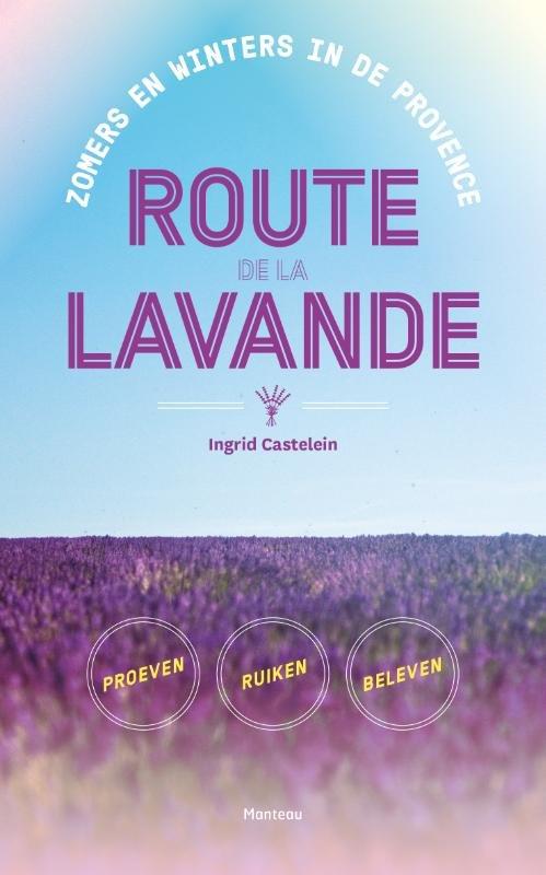 Route de la Lavande 9789022333594 Ingrid Castelein Manteau   Reisverhalen Provence, Marseille, Camargue