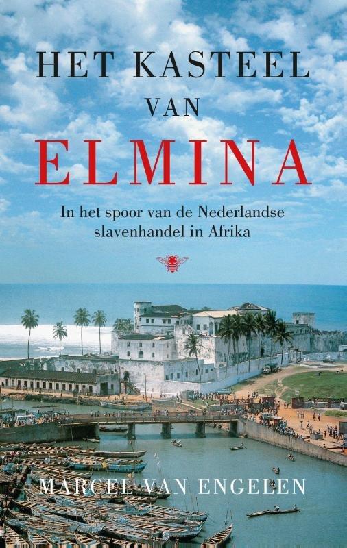 Het kasteel van Elmina 9789023477044 Marcel van Engelen Bezige Bij   Historische reisgidsen, Landeninformatie, Reisverhalen Afrika