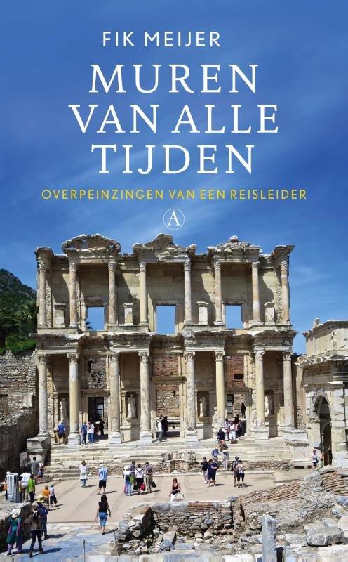 Muren van alle tijden 9789025304614 Fik Meijer Atheneum   Historische reisgidsen, Landeninformatie Zuid-Europa / Middellandse Zee