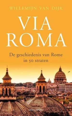 Via Roma | Willemijn van Dijk 9789026339950 Willemijn van Dijk Ambo, Anthos   Historische reisgidsen, Landeninformatie, Reisgidsen Rome, Abruzzen