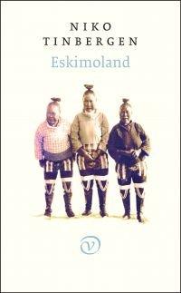 Eskimoland   Niko Tinbergen 9789028261976 Niko Tinbergen; voorwoord: Tijs Goldschmidt Van Oorschot   Reisverhalen Groenland