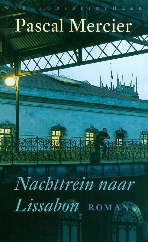 Nachttrein naar Lissabon | Pascal Mercier 9789028423800 Pascal Mercier Wereldbibliotheek   Reisverhalen Portugal