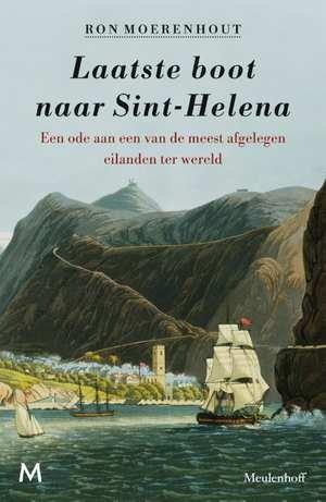 Laatste boot naar Sint-Helena   Ron Moerenhout 9789029091510 Ron Moerenhout Meulenhoff   Reisverhalen Zeeën en oceanen