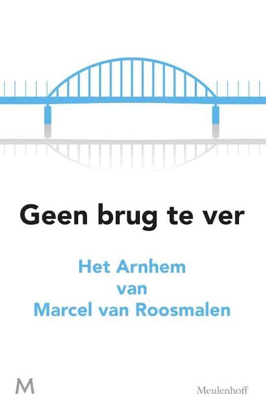Geen brug te ver 9789029092340 Marcel van Roosmalen Meulenhoff   Reisverhalen Arnhem en de Veluwe