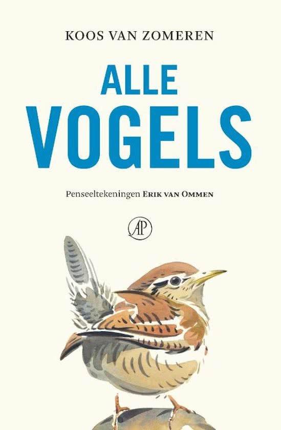 Alle vogels | Koos van Zomeren 9789029510622 Koos van Zomeren Arbeiderspers   Natuurgidsen Benelux