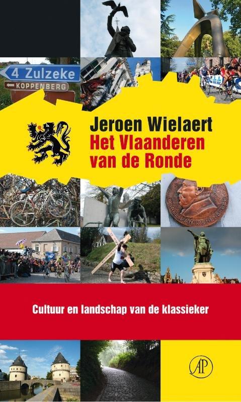 Het Vlaanderen van de Ronde 9789029587303 Jeroen Wielaert Arbeiderspers   Fietsgidsen Vlaanderen & Brussel