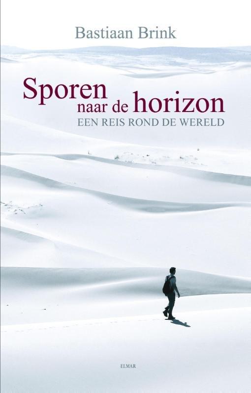 Sporen naar de horizon   Bastiaan Brink 9789038924847 Bastiaan Brink Elmar   Reisverhalen Wereld als geheel