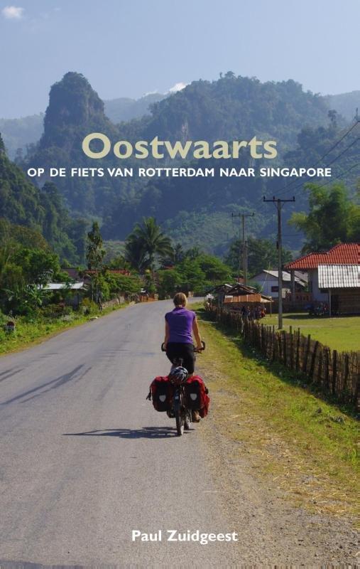 Oostwaarts | Paul Zuidgeest 9789038925066 Paul Zuidgeest Elmar   Fietsgidsen, Reisverhalen Azië