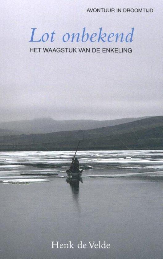 Lot Onbekend | Henk de Velde 9789038927008 Henk de Velde Elmar   Reisverhalen, Watersportboeken Zeeën en oceanen