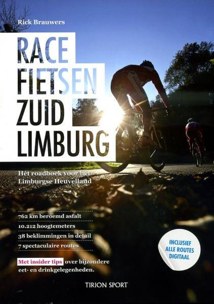 Racefietsen in Zuid-Limburg 9789043912891  Tirion   Fietsgidsen Maastricht en Zuid-Limburg
