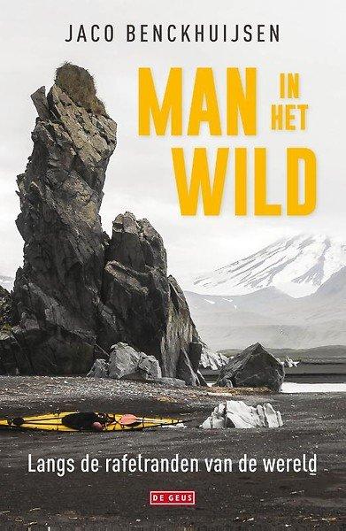 De Man in het Wild 9789044538878  De Geus   Reisverhalen Wereld als geheel
