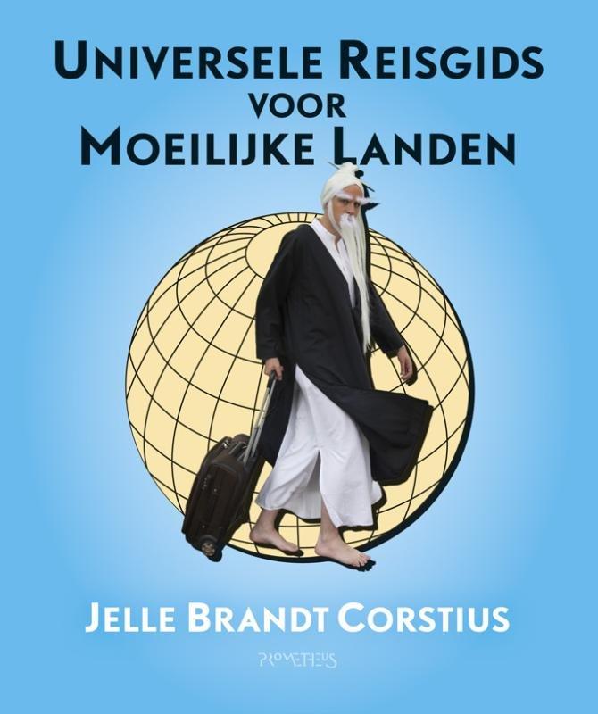 Universele Reisgids voor Moeilijke Landen | Brandt Corstius 9789044628623 Jelle Brandt Corstius Prometheus   Reisgidsen, Reisverhalen Wereld als geheel