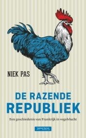 De razende Republiek | Niek Pas 9789044634440 Niek Pas Prometheus   Historische reisgidsen, Landeninformatie Frankrijk