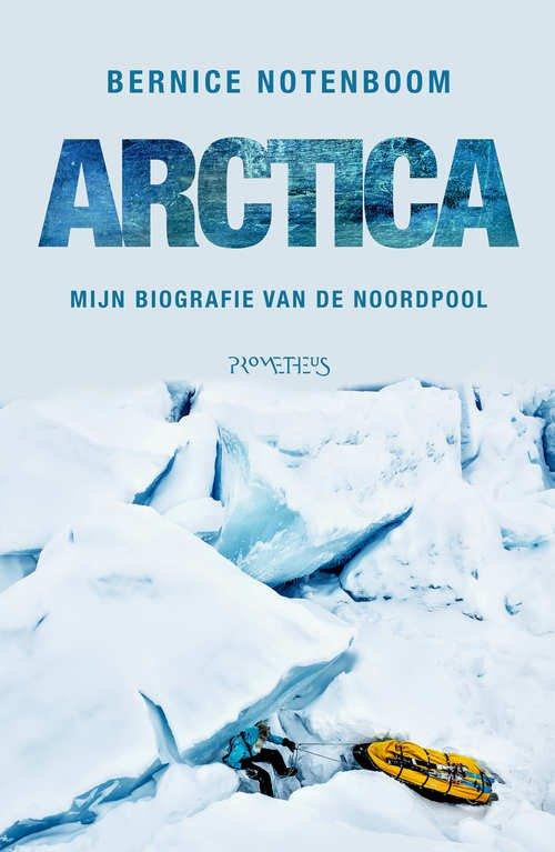 Arctica | Bernice Notenboom 9789044635713 Bernice Notenboom Prometheus   Landeninformatie, Reisverhalen Spitsbergen, Jan Mayen, Noordpool