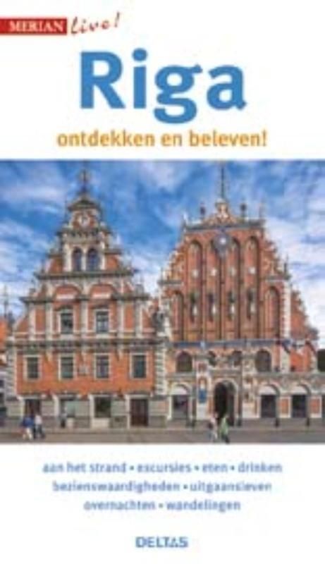 Riga - ontdekken en beleven | reisgids 9789044746068  Deltas Merian Live reisgidsjes  Reisgidsen Baltische Staten en Kaliningrad