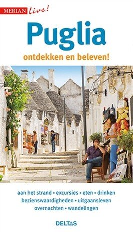 Puglia ontdekken en beleven! 9789044753745  Deltas Merian Live reisgidsjes  Reisgidsen Apulië
