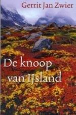 De Knoop van IJsland | Gerrit Jan Zwier 9789045015330 Gerrit Jan Zwier Arbeiderspers   Reisverhalen IJsland