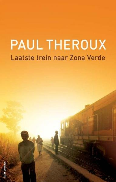 Laatste trein naar Zona Verde 9789045024516 Paul Theroux Atlas-Contact   Reisverhalen Afrika