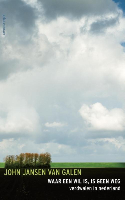 Waar een wil is, is geen weg 9789045026305 John Jansen van Galen Atlas-Contact   Wandelgidsen Nederland