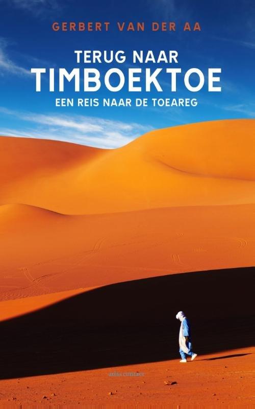 Terug naar Timboektoe 9789045027975 Gerbert van der Aa Atlas-Contact   Reisverhalen Sahel-landen (Mauretanië, Mali, Niger, Burkina Faso, Tchad, Sudan, Zuid-Sudan)