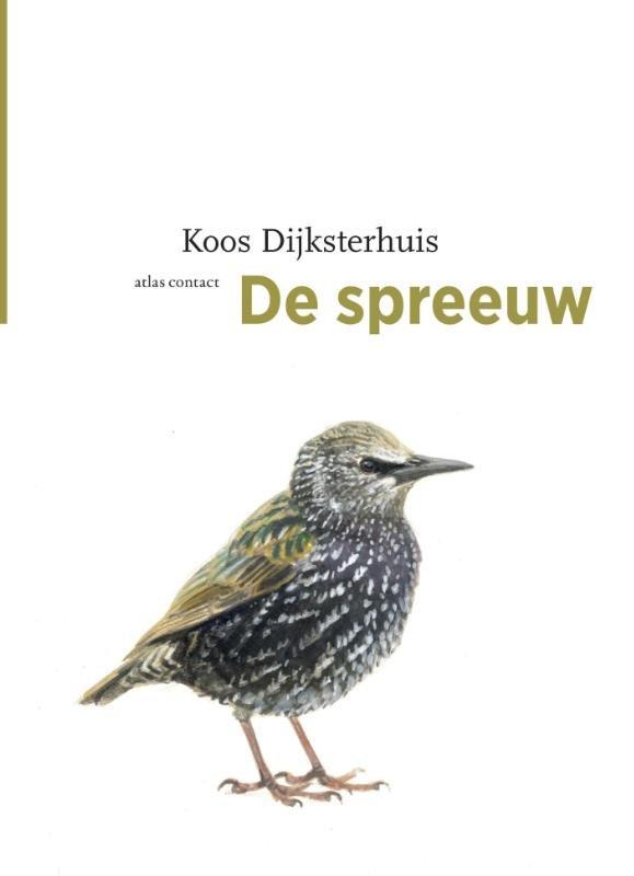 De Spreeuw 9789045029108 Koos Dijksterhuis Atlas-Contact Vogelmonografieën  Natuurgidsen Nederland