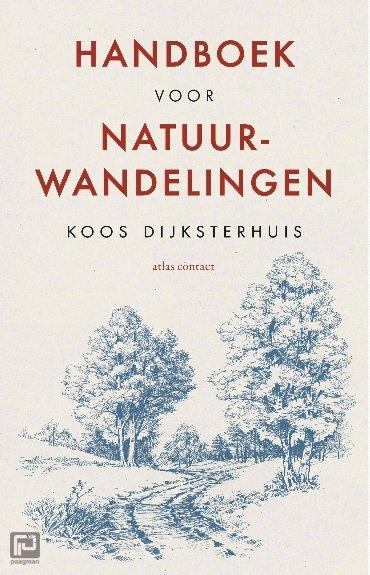 Handboek voor natuurwandelingen | Koos Dijksterhuis 9789045035208 Koos Dijksterhuis Atlas-Contact   Natuurgidsen, Wandelgidsen Nederland