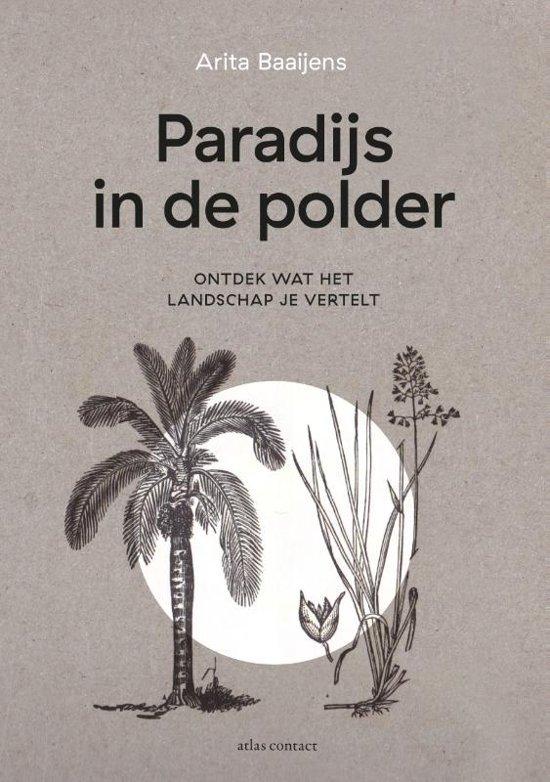 Paradijs in de polder   Arita Baaijens 9789045036021 Arita Baaijens Atlas-Contact   Natuurgidsen, Reisverhalen Nederland