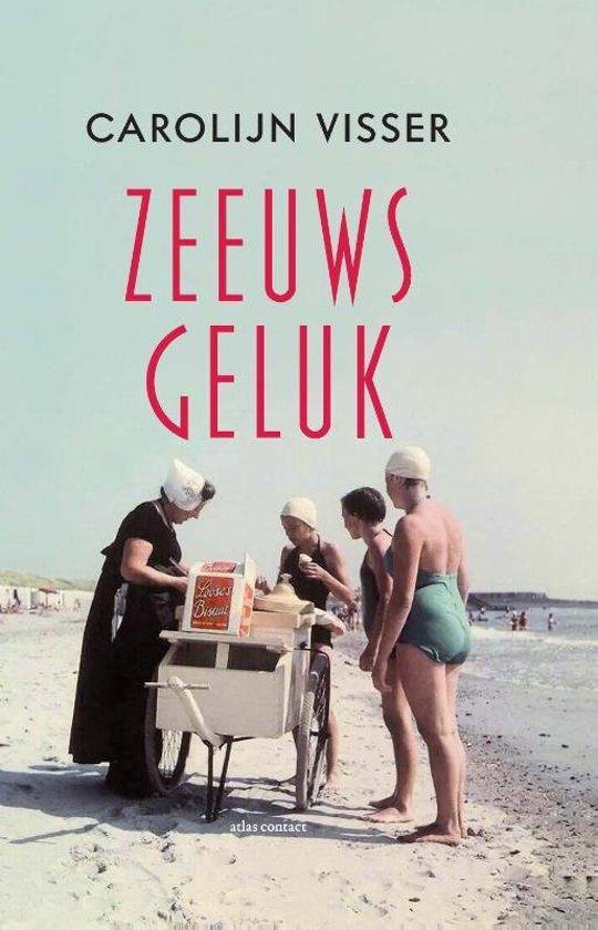 Zeeuws Geluk   Carolijn Visser 9789045037448 Carolijn Visser Arbeiderspers   Reisverhalen Zeeland