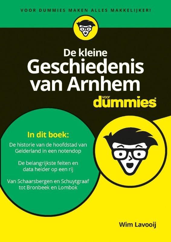 De kleine Geschiedenis van Arnhem voor Dummies 9789045351773 Wim Lavooij Pearson   Historische reisgidsen, Landeninformatie Arnhem en de Veluwe