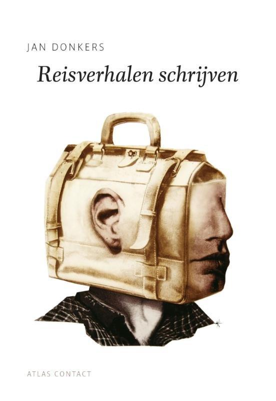 Reisverhalen Schrijven 9789045705972 Jan Donkers Augustus   Reisgidsen Reisinformatie algemeen