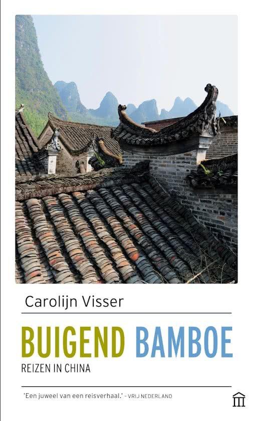 Buigend Bamboe | Carolijn Visser 9789046705711 Carolijn Visser Augustus   Reisverhalen China (Tibet: zie Himalaya)