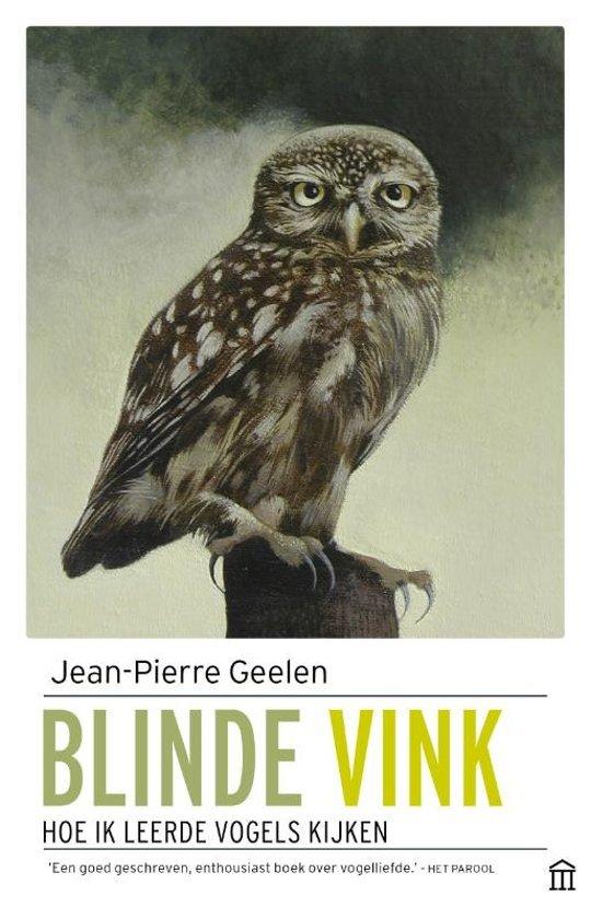 Blinde Vink | Jean-Pierre Geelen 9789046706718 Jean-Pierre Geelen Atlas-Contact   Natuurgidsen, Vogelboeken Nederland
